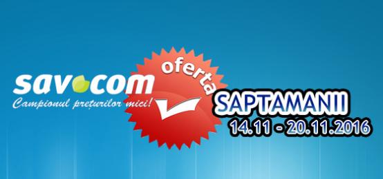 Savcom – Oferta saptamanii 14.11 – 20.11.2016
